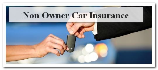 Why You May Need Non-Owner Car Insurance | cheapinsuranceforyoungdriver.com